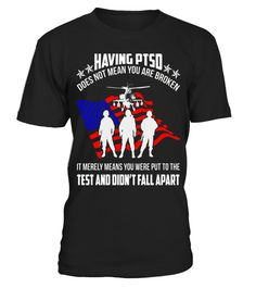 Having PTSD does not mean you are broken Veteran T-Shirt - Limited Edition
