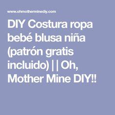 DIY Costura ropa bebé blusa niña (patrón gratis incluido) | | Oh, Mother Mine DIY!!