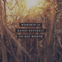 Worship is based entirely on His worth. Quotable Quotes, Bible Quotes, Bible Verses, Godly Quotes, Scriptures, Bill Johnson Quote, Worship Quotes, Awake My Soul, In Remembrance Of Me