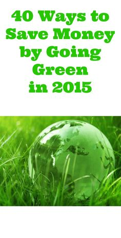 40 Ways to Save Money by Going Green in 2015