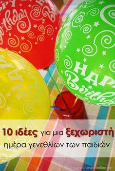 Απλές και εύκολες ιδέες και εκπλήξεις, για να κάνουμε τα γενέθλια των παιδιών μας μία από τις πιο ξεχωριστές μέρες του χρόνου!