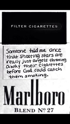 Someone told me once that shooting stars are really just angels throwning away their cigarettes before God could catch them smoking. Aesthetic Grunge, Quote Aesthetic, Aesthetic Shirts, Mood Quotes, Life Quotes, Real Quotes, Smoking Quotes, Smoking Cigarettes Quotes, Cigarette Aesthetic