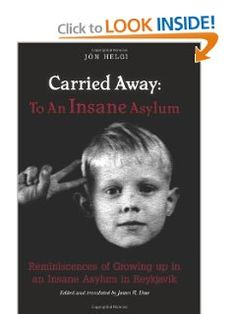 Carried Away: To An Insane Asylum: Reminiscences of Growing up in an Insane Asylum in Reykjavik: Jon Helgi, James R. Dow: 9781478146810: Amazon.com: Books