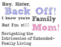 Hey, Sister, Back Off! – I Know You're Family, But i'm Still 'Mom'! Navigating The Intricacies Of Extended-Family Living I Promise You, Extended Family, Back Off, Child Development, I Know, Knowing You, Activities For Kids, Sisters, Posts