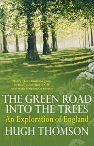 The Green Road into the Trees: An Exploration of England - Hugh Thomson: a coast-to-coast walk throught the south of England following old routes and paths. History mixes with very modern, human encounters. Winner of the first Wainwright Prize for Nature and Travel Writing.