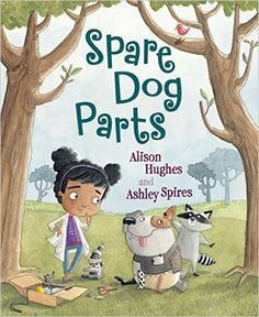 SPARE DOG PARTS by Alison Hughes For all dog lovers! Also a great book for art teachers to read before having students create 3D animals.