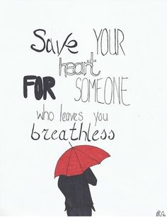 "Mayday Parade- ""Save Your Heart""  Save your heart for someone who leaves you breathless."