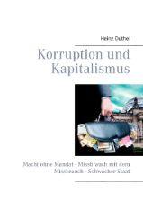 """Korruption und Kapitalismus Macht ohne Mandat - Missbrauch mit dem Missbrauch Schwacher Staat  Politische Korruption - Armut und Entwicklung - Korruption bei öffentlichen Ausschreibungen - Privatsektorkorruption  """"Politiker haben keinen Anreiz, Korruption..."""