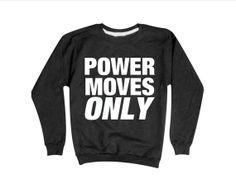 Power Moves Only Sweatshirt | Kendrick Lamar | Big Sean #bigsean #kendricklamar www.etsy.com/listing/166399156/power-moves-only-sweatshirt-kendrick