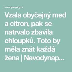 Vzala obyčejný med a citron, pak se natrvalo zbavila chloupků. Toto by měla znát každá žena | Navodynapady.cz