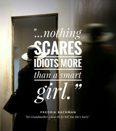 """...nothing scares idiots more than a smart girl."" Fredrik Backman, My Grandmother Asked Me to Tell You She's Sorry (background image via StockSnap) #quote"