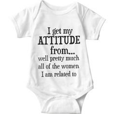 I Get My Attitude From.. Well Pretty Much All Of The Women I Am Related To White Baby Onesie | Sarcastic Me