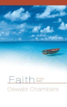 Faith: A Holy Walk | Oswald Chambers #Religious