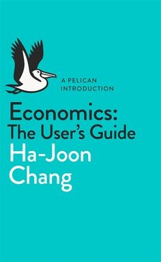 How this world works - the basics. Highly recommend!  Economics: The User's Guide: A Pelican Introduction (Pelican Books)