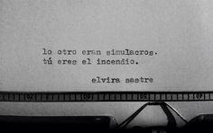 """""""L otro eran simulacros. Tu eres el incendio"""". #ElviraSastre"""