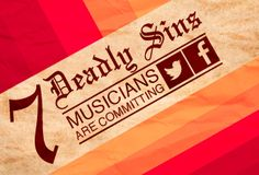7 Deadly Sins Musicians Are Committing on Facebook & Twitter