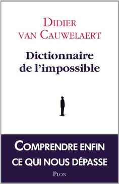 Dictionnaire de l'impossible: Amazon.fr: Didier Van Cauwelaert: Livres