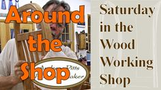 Around the Shop: Saturday in the Woodworking Shop #21 with Andrew Pitts ...