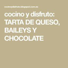 cocino y disfruto: TARTA DE QUESO, BAILEYS Y CHOCOLATE