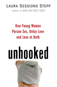"""Unhooked (really interesting documentary read on the """"hook up"""" culture and how it sets young girls up for relationship failure from the very beginning)"""