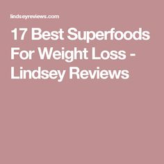 17 Best Superfoods For Weight Loss - Lindsey Reviews