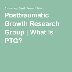 Posttraumatic Growth Research Group | What is PTG?