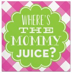 Where's The Mommy Juice? Beverage Napkin :)