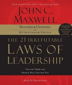 The 21 Irrefutable Laws of Leadership: Follow Them and People Will Follow You by John C. Maxwell.