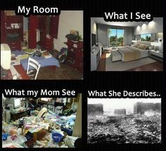"Mothers tend to react like that! 'it is a war zone Erin Catherine"" when its actually only like an unmade bed and a few shirts and pants on the ground! ummm okay"