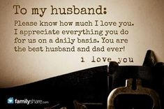 To my husband: Please know how much I love you. I appreciate everything you do for us on a daily basis. You are the best husband and dad ever! I love you. love you so much Kerry 💞💍👅👄💞😍 Love Your Husband Quotes, Love Notes For Husband, Hubby Quotes, I Love My Hubby, Wife Quotes, Love Quotes For Him, Qoutes, Happy Husband, To My Husband