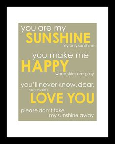 you are my sunshine my grandfather used to sing this to us all the time, and i sang it to cameron when he was a baby too :)