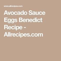 Avocado Sauce Eggs Benedict Recipe - Allrecipes.com