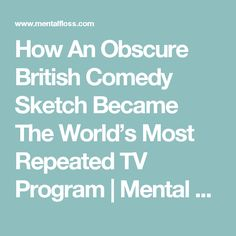How An Obscure British Comedy Sketch Became The World's Most Repeated TV Program | Mental Floss