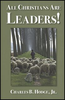 ALL CHRISTIANS ARE LEADERS! BY CHARLES B. HODGE