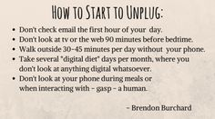 """""""How To Unplug""""  This is about getting back to your humanity. It's about disconnecting at the right times in the right ways from all the technology, social media and the insanity that has completely taken over people's lives."""