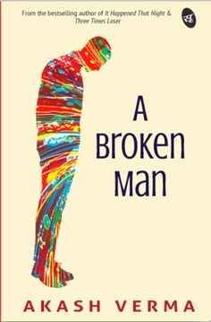 Book Review- A Broken Man by Akash Verma #love, #romance, #fiction, #India
