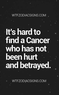 It's hard to find a Cancer Zodiac Sign♋ who has not been hurt and betrayed.