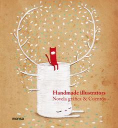 Se es membro da Universidade de Vigo podes solicitalo a través desta páxina http://www.biblioteca.uvigo.es/biblioteca_gl/servizos/coleccions/adquisicions/ Handmade illustrators. Novela gráfica y cuentos. - Editorial Monsa. - 2013. - 16.90 (Pons)