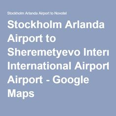 Stockholm Arlanda Airport to Sheremetyevo International Airport - Google Maps
