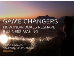 'Game Changers: How Individuals Reshape Business Making' by Tasos Pagakis via Slideshare Lets Do It, Let It Be, Game Changer, Champion, Business, Store, Business Illustration