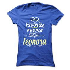 My Favorite People Call Me leonora- T Shirt, Hoodie, Hoodies, Year,Name, Birthday  #LEONORA. Get now ==> https://www.sunfrog.com/My-Favorite-People-Call-Me-leonora-T-Shirt-Hoodie-Hoodies-YearName-Birthday-Ladies.html?74430