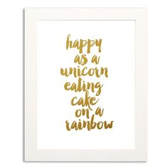 Aiming to be as happy as a unicorn eating cake on a rainbow