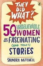 """50 unbelievable women and their fascinating (and true!) stories / Saundra MITCHELL - From Tina Fey to Vera Wang, and Oprah Winfrey to Maria TallChief, 50 incredible ladies who shaped our history!  """"The arrangement of contemporary figures alongside those from the distant past should help give readers the sense that history is unfolding all around them.""""--Publishers Weekly A compilation of biographies profiling some of the most intrepid women in history and today."""