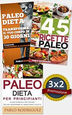 Paleo Dieta: Paleo dieta per principianti + 45 Ricette Paleo per persone impegnate + Trasforma il tuo corpo in 30 giorni con la Paleo Dieta: Promozione speciale 3X2 (Italian Edition)