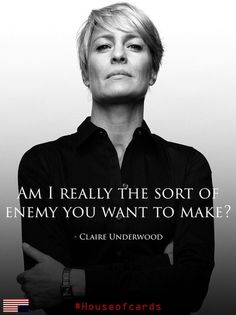Claire Underwood. House of Cards. Enough said. @Theresa Burger Cisneros