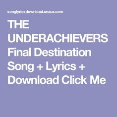 THE UNDERACHIEVERS Final Destination Song + Lyrics + Download  Click Me