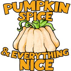 Shop Pumpkin spice and everything nice by BubbSnugg available as a T Shirt, Art Print, Phone Case, Tank Top, Crew Neck, Pullover, Zip.