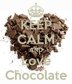 KEEP CALM AND Love Chocolate - Yes, chocolate heart & love xox