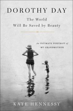 Dorothy Day : the world will be saved by beauty : an intimate portrait of my grandmother by Kate Hennessy. Dorothy Day: The World Will Be Saved by Beauty is a frank and reflective, heartfelt and humorous portrayal as written by her granddaughter, Kate Hennessy. #book #bio #biography