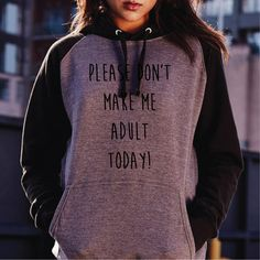 Please Don't Make Me Adult Today. Funny Baseball Hoodie. Can't Adult. Nope Not Today. Tumblr. Unisex College Hoodie for Men and Women. by SoPinkUK on Etsy